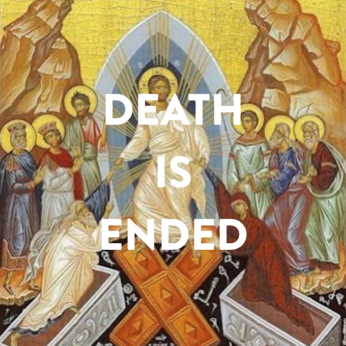 "Home Liturgy April 19th 2020: ""Death Is Ended"""