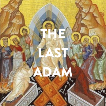"Home Liturgy May 10th 2020: ""The Last Adam"">"